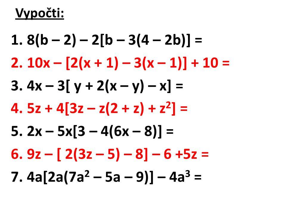 8(b – 2) – 2[b – 3(4 – 2b)] = 10x – [2(x + 1) – 3(x – 1)] + 10 =